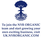 To join the NYR ORGANIC team and start growing your own exciting business, visit UK.NYRORGANIC.COM